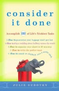 Consider It Done: Accomplish 228 of Life's Trickiest Tasks (Paperback)