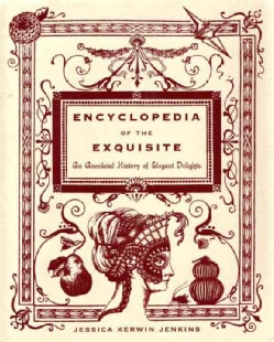 Encyclopedia of the Exquisite: An Anecdotal History of Elegant Delights (Hardcover)