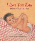 I Love You, Baby, from Head to Toe! (Board book)