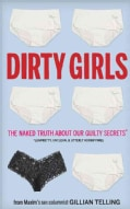 Dirty Girls: The Naked Truth About Our Guilty Secrets (Unpretty, Unclean, and Utterly Horrifying) (Paperback)