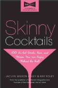 Skinny Cocktails: The Only Guide You'll Ever Need to Go Out, Have Fun, and Still Fit into Your Skinny Jeans (Paperback)