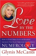 Love by the Numbers: How to Find Great Love or Reignite the Love You Have Through the Power of Numerology (Paperback)