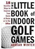 The Little Book of Indoor Golf Games: 18 Surefire Ways to Improve Your Game at Home or in the Office (Hardcover)