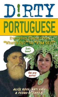 Dirty Portuguese:Everyday Slang from What's Up? to F*# Off!(Bilingual edition - Paperback / softback)