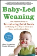 Baby-Led Weaning: The Essential Guide to Introducing Solid Foodsand Helping Your Baby to Grow Up a Happy and Con... (Paperback)