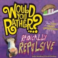 Would You Rather...?: Radically Repulsive: Over 400 Crazy Questions (Paperback)