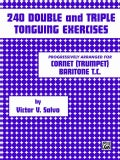 240 Double and Triple Tonguing Exercises: An Introduction to the Art of Double and Triple Tonguing (Paperback)