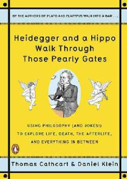 Heidegger and a Hippo Walk Through Those Pearly Gates: Using Philosophy (and Jokes!) to Explore Life, Death, the ... (Paperback)