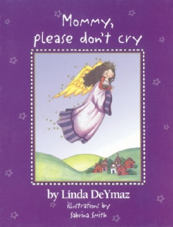 Mommy, Please Don't Cry: There Are No Tears in Heaven (Hardcover)