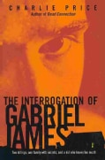 The Interrogation of Gabriel James (Hardcover)