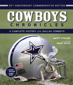 Cowboys Chronicles: A Complete History of the Dallas Cowboys (Hardcover)
