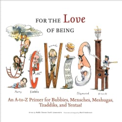 For the Love of Being Jewish: An A-to-Z Primer for Bubbies, Menschs, Meshugies, Tzaddiks, and Yentas! (Hardcover)