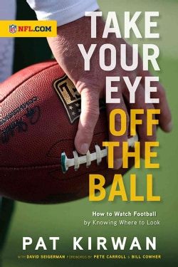 Take Your Eye Off the Ball: How to Watch Football by Knowing Where to Look (Paperback)