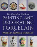 The Complete Guide to Painting and Decorating Porcelain (Hardcover)