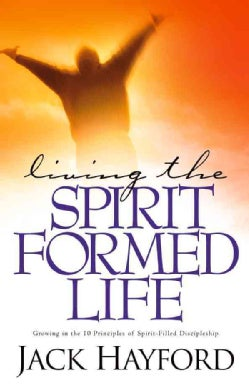 Living the Spirit-formed Life: Growing in the 10 Principles of Spirit-filled Discipleship (Paperback)