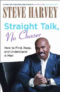 Straight Talk, No Chaser: How to Find, Keep and Understand a Man (Hardcover)
