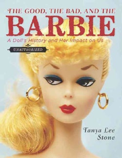 The Good, the Bad, and the Barbie: A Doll's History and Her Impact on Us (Hardcover)
