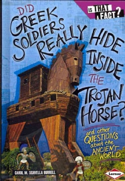 Did Greek Soldiers Really Hide Inside the Trojan Horse?: And Other Questions About the Ancient World (Hardcover)