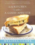 In the Kitchen With a Good Appetite: 150 Recipes and Stories About the Food You Love (Hardcover)