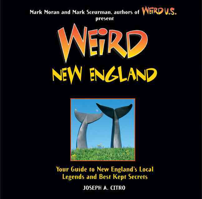 Weird New England: Your Travel Guide to New England's Local Legends and Best Kept Secrets (Paperback)