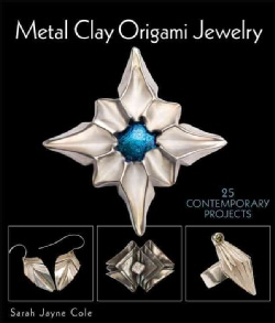 Metal Clay Origami Jewelry: 25 Contemporary Projects (Paperback)