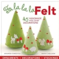 Fa La La La Felt: 45 Handmade Holiday Decorations (Paperback)