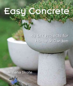Easy Concrete: 43 DIY Projects for Home & Garden (Paperback)