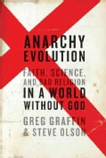 Anarchy Evolution: Faith, Science, and Bad Religion in a World Without God (Hardcover)