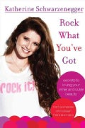 Rock What You've Got: Secrets to Loving Your Inner and Outer Beauty from Someone Who's Been There and Back (Hardcover)