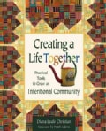 Creating a Life Together: Practical Tools to Grow Ecovillages and Intentional Communities (Paperback)