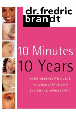 10 Minutes/10 Years: Your Definitive Guide to a Beautiful and Youthful Appearance (Paperback)