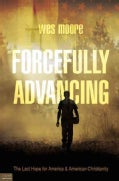 Forcefully Advancing: The Last Hope for America and American Christianity (Paperback)