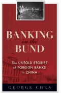 Banking on the Bund: The Untold Stories of Foreign Banks in China (Hardcover)
