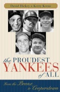 The Proudest Yankees of All: From the Bronx to Cooperstown (Hardcover)