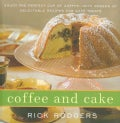 Coffee & Cake: Enjoy the Perfect Cup of Coffee-With Dozens of Delectable Recipes for Cafe Treats (Hardcover)