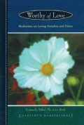 Worthy of Love: Meditations on Loving Ourselves and Others (Paperback)
