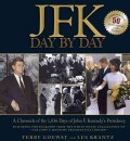 JFK Day by Day: A Chronicle of the 1,036 Days of John F. Kennedy's Presidency (Hardcover)
