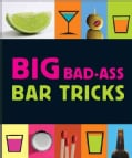Big Bad-Ass Bar Tricks (Hardcover)