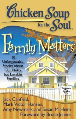 Chicken Soup for the Soul Family Matters: 101 Unforgettable Stories About Our Nutty but Lovable Families (Paperback)