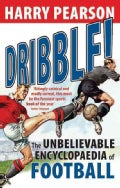 Dribble!: The Unbelievable Encyclopaedia of Football (Paperback)