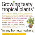 Growing Tasty Tropical Plants in Any Home, Anywhere: Like Lemons, Limes, Citrons, Grapefruit, Kumquats, Sumquats,... (Paperback)