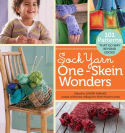 Sock Yarn One-Skein Wonders: 101 Patterns That Go Way Beyond Socks! (Paperback)