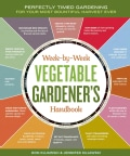 Week-by-Week Vegetable Gardener's Handbook: Perfectly Timed Gardening for your Most Bountiful Harvest Ever (Spiral bound)