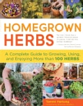 Homegrown Herbs: A Complete Guide to Growing, Using, and Enjoying More Than 100 Herbs (Paperback)