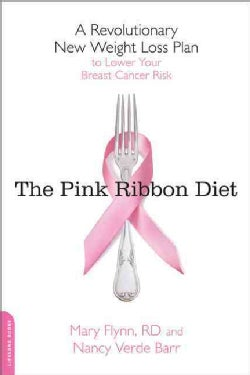 The Pink Ribbon Diet: A Revolutionary New Weight Loss Plan To Lower Your Breast Cancer Risk (Paperback)