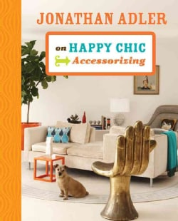 Jonathan Adler on Happy Chic Accessorizing (Hardcover)