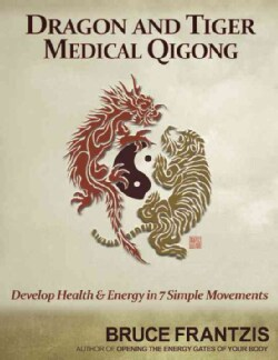 Dragon and Tiger Medical Qigong: Health and Energy in Seven Simple Movements (Paperback)