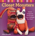 Closet Monsters: Stitch Creatures You'll Love from Clothing You Don't (Paperback)