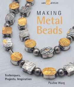 Making Metal Beads: Techniques, Projects, Inspiration (Paperback)