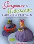 Gorgeous & Gruesome Cakes for Children: 30 Original and Fun Designs Kids Will Love (Hardcover)